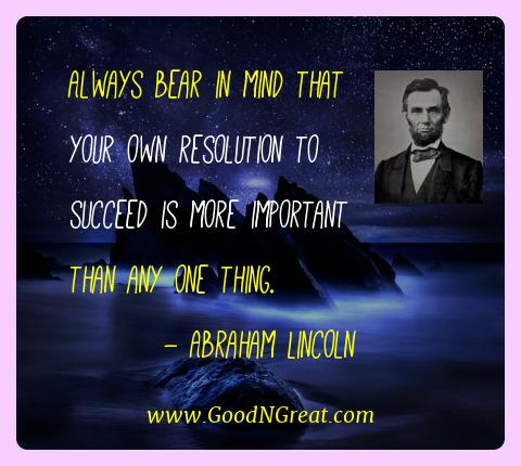 Abraham Lincoln Best Quotes  - Always bear in mind that your own resolution to succeed is