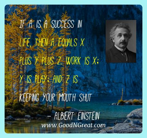 Albert Einstein Best Quotes  - If A is a success in life, then A equals x plus y plus z.