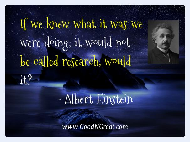 Albert Einstein Best Quotes  - If we knew what it was we were doing, it would not be