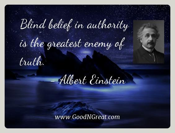 Albert Einstein Best Quotes  - Blind belief in authority is the greatest enemy of
