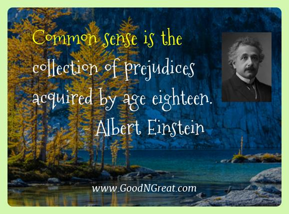 Albert Einstein Best Quotes  - Common sense is the collection of prejudices acquired by