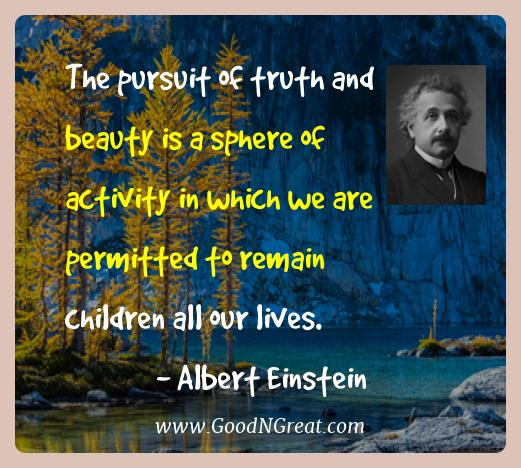 Albert Einstein Best Quotes  - The pursuit of truth and beauty is a sphere of activity in