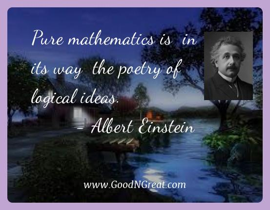 Albert Einstein Best Quotes  - Pure mathematics is  in its way  the poetry of logical