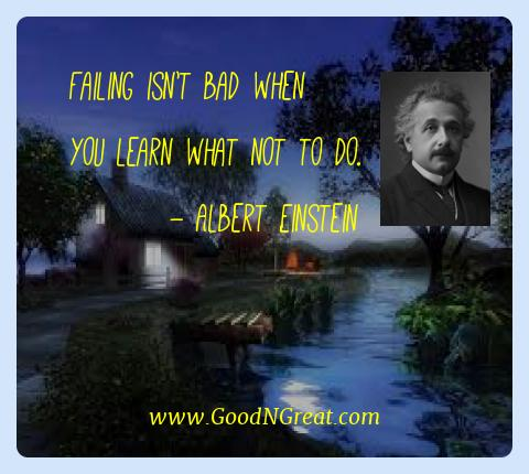 Albert Einstein Best Quotes  - Failing isn't bad when you learn what not to