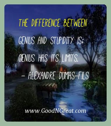 Alexandre Dumas-fils Best Quotes  - The difference between genius and stupidity is; genius has