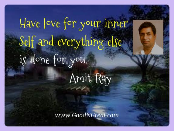 Amit Ray Best Quotes  - Have love for your inner Self and everything else is done
