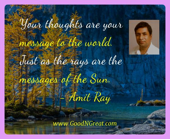 Amit Ray Best Quotes  - Your thoughts are your message to the world. Just as the