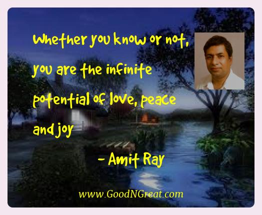 Amit Ray Best Quotes  - Whether you know or not, you are the infinite potential of