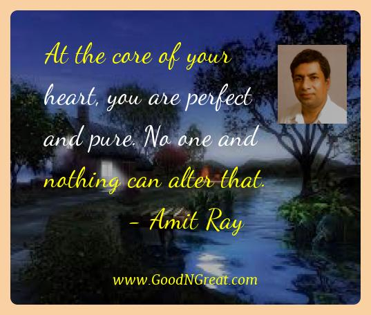 Amit Ray Best Quotes  - At the core of your heart, you are perfect and pure. No one