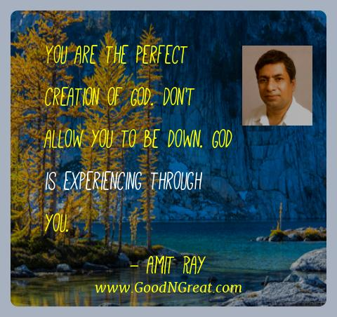 Amit Ray Best Quotes  - You are the perfect creation of God. Don't allow you to be