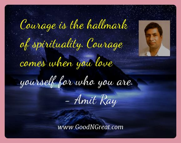 Amit Ray Best Quotes  - Courage is the hallmark of spirituality. Courage comes when