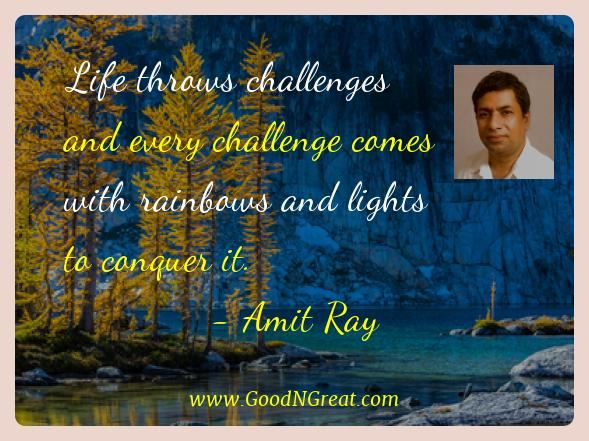 Amit Ray Best Quotes  - Life throws challenges and every challenge comes with