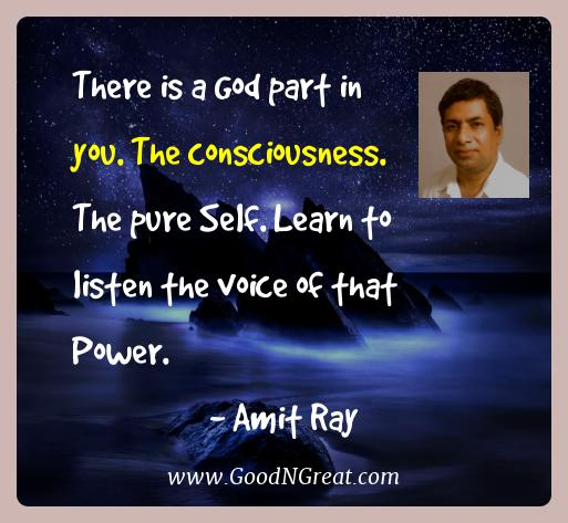 Amit Ray Best Quotes  - There is a God part in you. The consciousness. The pure