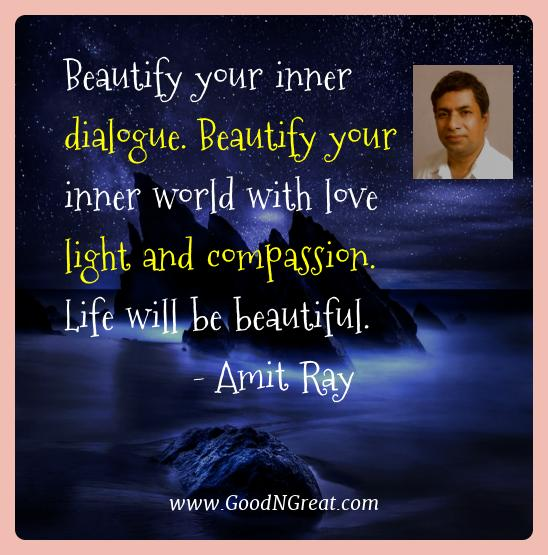Amit Ray Best Quotes  - Beautify your inner dialogue. Beautify your inner world