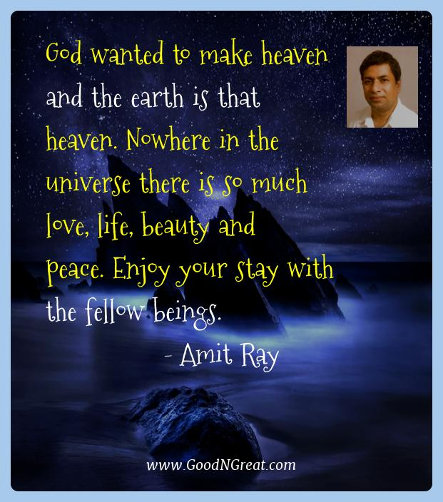 Amit Ray Best Quotes  - God wanted to make heaven and the earth is that heaven.