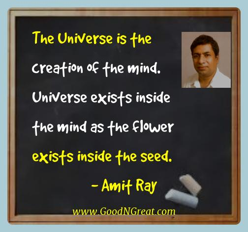 Amit Ray Best Quotes  - The Universe is the creation of the mind. Universe exists