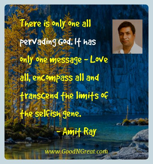 Amit Ray Best Quotes  - There is only one all pervading God. It has only one