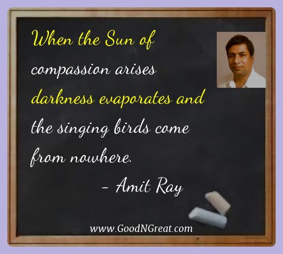 Amit Ray Best Quotes  - When the Sun of compassion arises darkness evaporates and