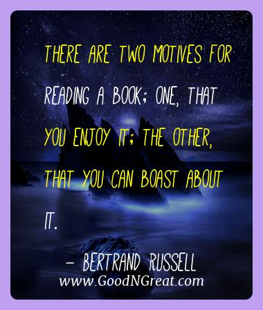 Bertrand Russell Best Quotes  - There are two motives for reading a book; one, that you