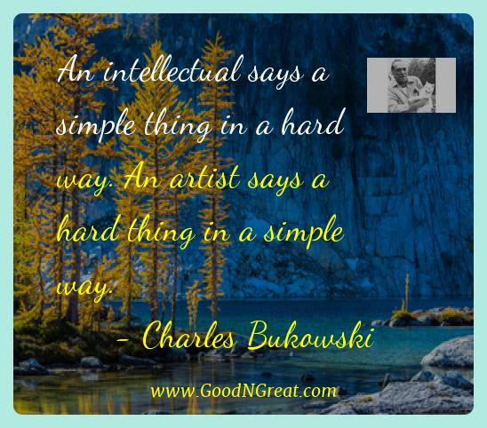 Charles Bukowski Best Quotes  - An intellectual says a simple thing in a hard way. An