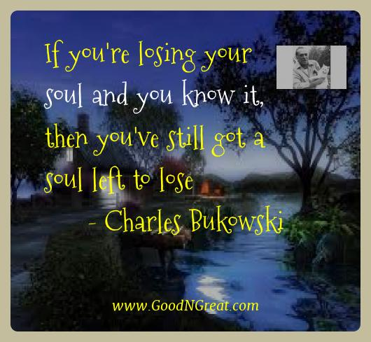 Charles Bukowski Best Quotes  - If you're losing your soul and you know it, then you've