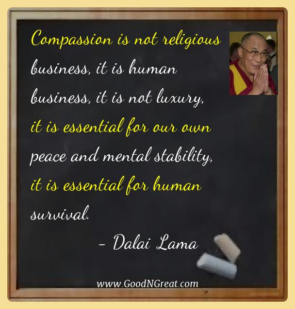 Dalai Lama Best Quotes  - Compassion is not religious business, it is human business,