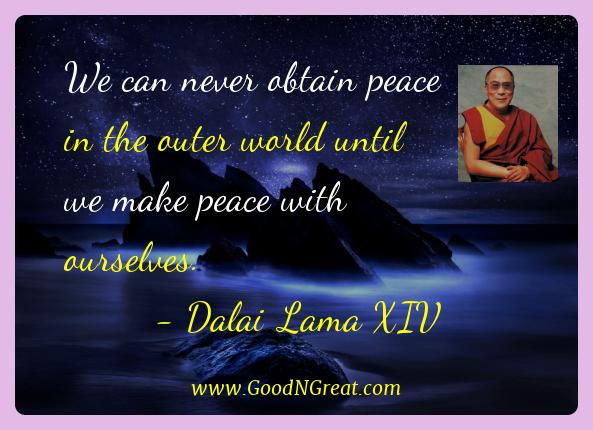 Dalai Lama Xiv Best Quotes  - We can never obtain peace in the outer world until we make