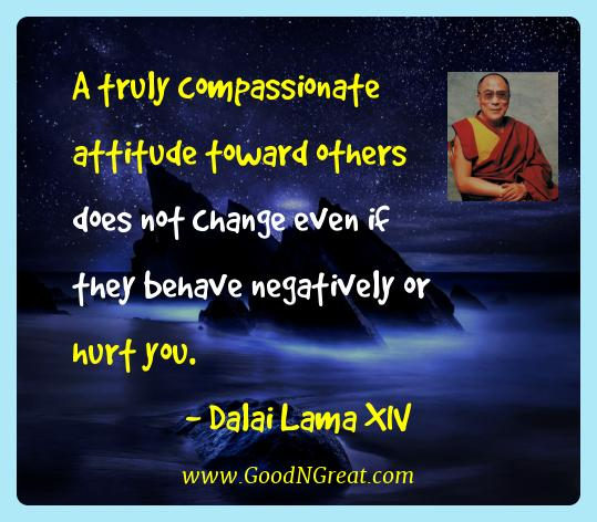 Dalai Lama Xiv Best Quotes  - A truly compassionate attitude toward others does not