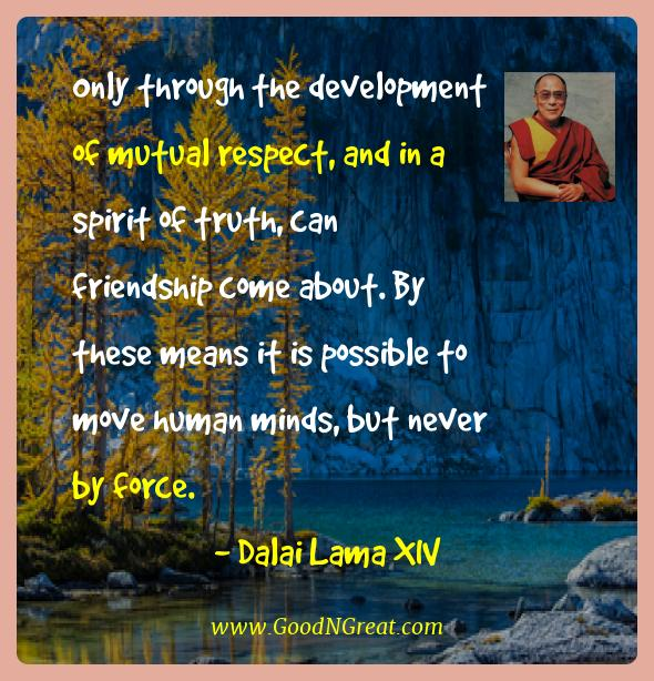 Dalai Lama Xiv Best Quotes  - Only through the development of mutual respect, and in a