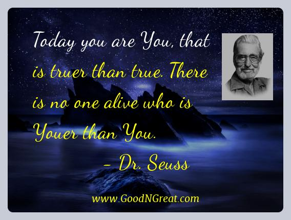 Dr. Seuss Best Quotes  - Today you are You, that is truer than true. There is no one