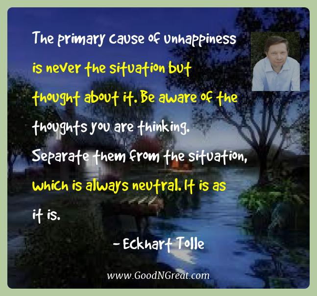 Eckhart Tolle Best Quotes  - The primary cause of unhappiness is never the situation but