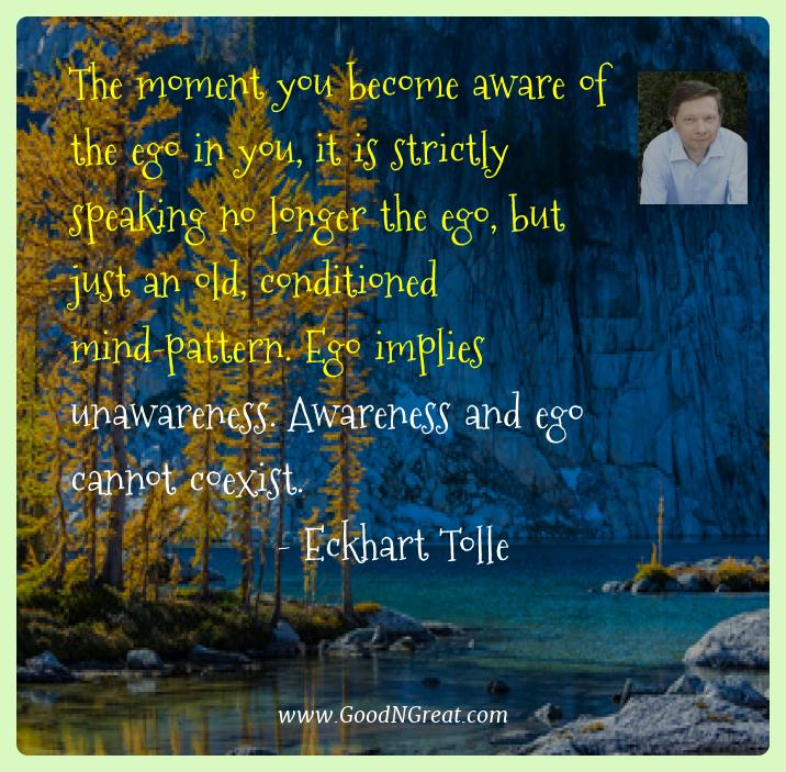 Eckhart Tolle Best Quotes  - The moment you become aware of the ego in you, it is