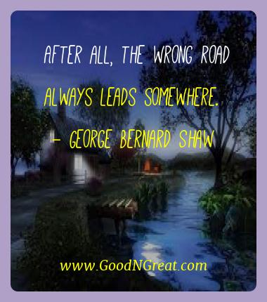 George Bernard Shaw Best Quotes  - After all, the wrong road always leads