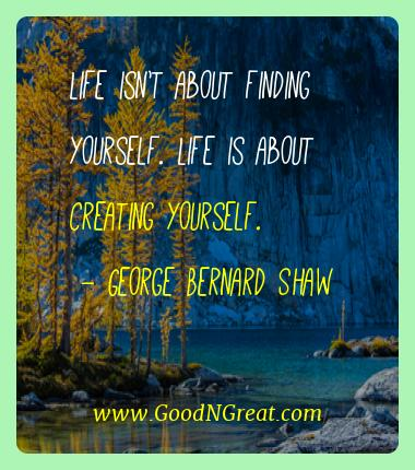George Bernard Shaw Best Quotes  - Life isn't about finding yourself. Life is about creating