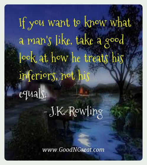 J.k. Rowling Best Quotes  - If you want to know what a man's like, take a good look at