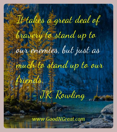 J.k. Rowling Best Quotes  - It takes a great deal of bravery to stand up to our