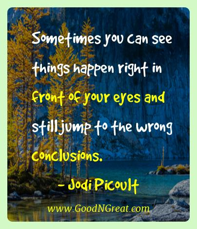 Jodi Picoult Best Quotes  - Sometimes you can see things happen right in front of your
