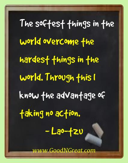 Lao-tzu Best Quotes  - The softest things in the world overcome the hardest things