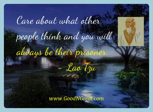 Lao Tzu Best Quotes  - Care about what other people think and you will always be