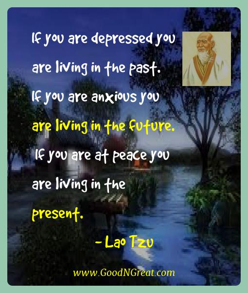 Lao Tzu Best Quotes  - If you are depressed you are living in the past.  If you
