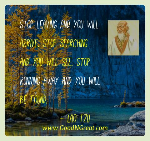 Lao Tzu Best Quotes  - Stop leaving and you will arrive. Stop searching and you