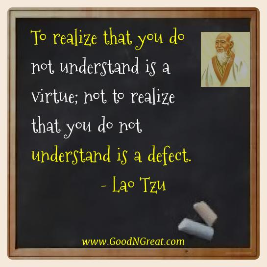 Lao Tzu Best Quotes  - To realize that you do not understand is a virtue; not to