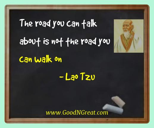 Lao Tzu Best Quotes  - The road you can talk about is not the road you can walk