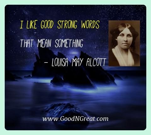 Louisa May Alcott Best Quotes  - I like good strong words that mean