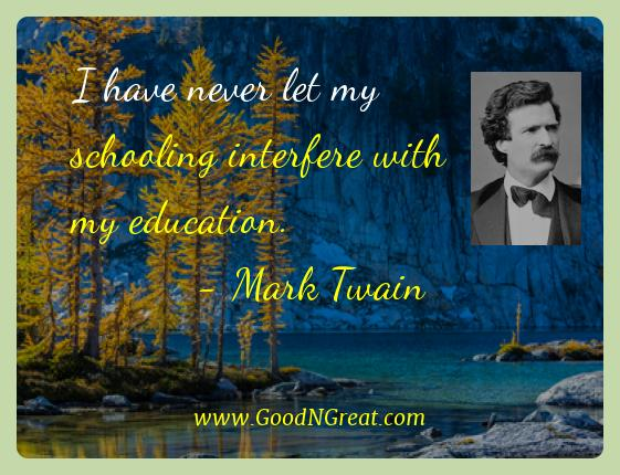 Mark Twain Best Quotes  - I have never let my schooling interfere with my