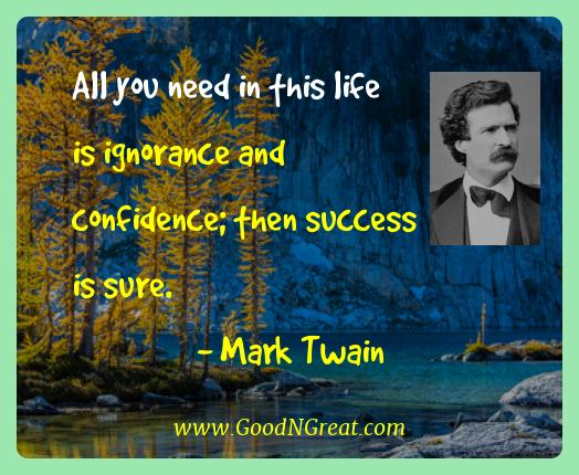 Mark Twain Best Quotes  - All you need in this life is ignorance and confidence; then