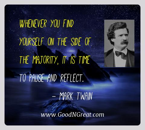 Mark Twain Best Quotes  - Whenever you find yourself on the side of the majority, it