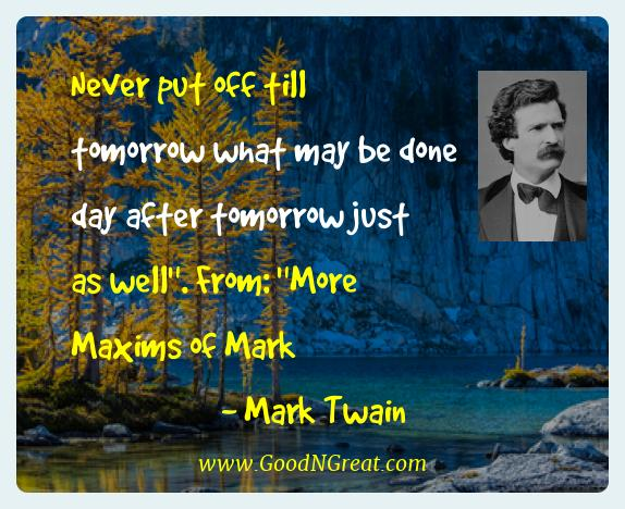 Mark Twain Best Quotes  - Never put off till tomorrow what may be done day after