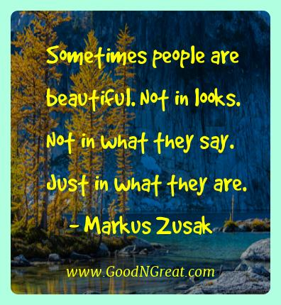 Markus Zusak Best Quotes  - Sometimes people are beautiful. Not in looks. Not in what