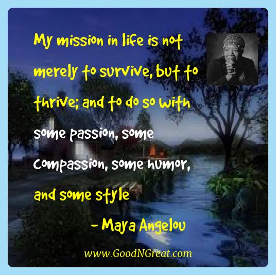 Maya Angelou Best Quotes  - My mission in life is not merely to survive, but to thrive;